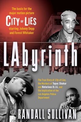 Labyrinth: A Detective Investigates the Murders of Tupac Shakur and Notorious B.I.G., the Implications of Death Row Records' Suge Knight, and the Origins of the Los Angeles Police Scandal - Sullivan, Randall