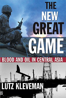 The New Great Game: Blood and Oil in Central Asia - Kleveman, Lutz