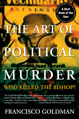 The Art of Political Murder: Who Killed the Bishop? - Goldman, Francisco (Afterword by)