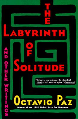 The Labyrinth of Solitude - Paz, Octavio, and Kemp, Lysander (Translated by), and Milos, Yara (Translated by)