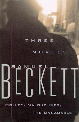 Three Novels: Molloy, Malone Dies, the Unnamable - Beckett, Samuel