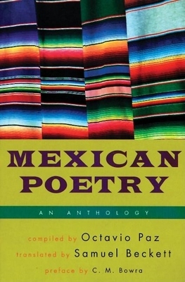 Mexican Poetry: An Anthology - Paz, Octavio (Compiled by), and Paz (Editor), and Beckett, Samuel (Translated by)