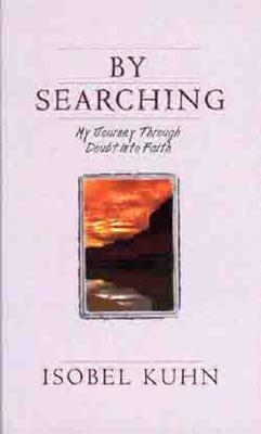 By Searching: My Journey Through Doubt Into Faith - Kuhn, Isobel