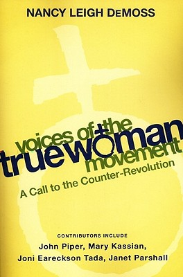 Voices of the True Woman Movement: A Call to the Counter-Revolution - DeMoss, Nancy Leigh (Editor), and Piper, John (Contributions by), and Eareckson-Tada, Joni (Contributions by)