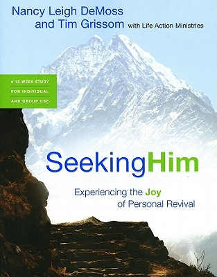 Seeking Him: Experiencing the Joy of Personal Revival - DeMoss, Nancy Leigh, and Grissom, Tim