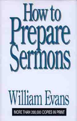 How to Prepare Sermons - Evans, William