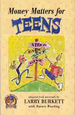 Money Matters for Teens - Burkett, Larry, and Temple, Todd, Mr., and Wooding, Marnie