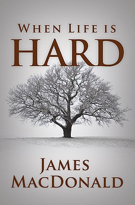 When Life Is Hard - MacDonald, James, and Laurie, Greg (Foreword by)