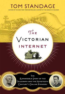 The Victorian Internet: The Remarkable Story of the Telegraph and the Nineteenth Century's On-Line Pioneers - Standage, Tom