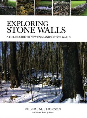 Exploring Stone Walls: A Field Guide to New England's Stone Walls - Thorson, Robert M