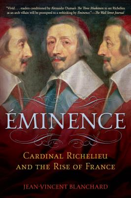 Eminence: Cardinal Richelieu and the Rise of France - Blanchard, Jean-Vincent