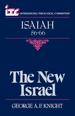 The New Israel: A Commentary on the Book of Isaiah 56-66 - Knight, George Angus Fulton, and Holmgren, Fredrick Carlson (Preface by)