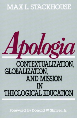 Apologia: Contextualization, Globalization, and Mission in Theological Education - Stackhouse, Max L, and Boonprasat-Lewis, Nantawan, and Von Loewenclau, Ilse