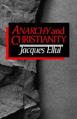 Anarchy and Christianity - Ellul, Jacques, and Bromiley, Geoffrey W, Ph.D., D.Litt. (Translated by)