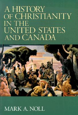 A History of Christianity in the United States and Canada - Noll, Mark A, Professor