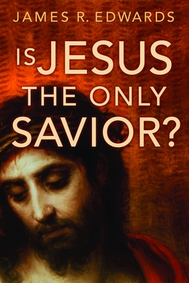 Is Jesus the Only Savior? - Edwards, James R