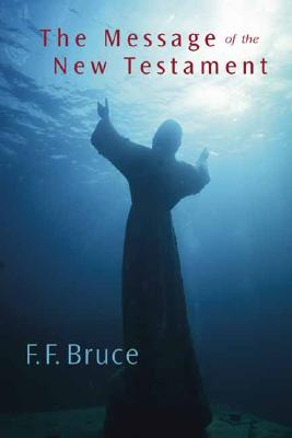 The Message of the New Testament - Bruce, Frederick Fyvie
