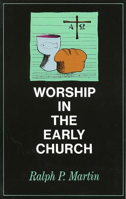 Worship in the Early Church - Martin, Ralph P
