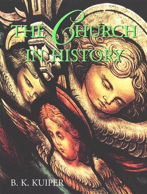 The Church in History - Kuiper, B K