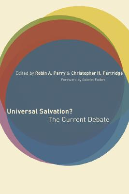 Universal Salvation?: The Current Debate - Parry, Robin A (Editor), and Partridge, Christopher (Editor)