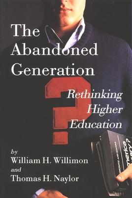 The Abandoned Generation: Rethinking Higher Education - Willimon, William H, and Naylor, Thomas H