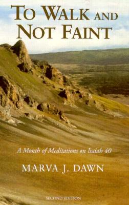 To Walk and Not Faint: A Month of Meditations on Isaiah 40 - Dawn, Marva J