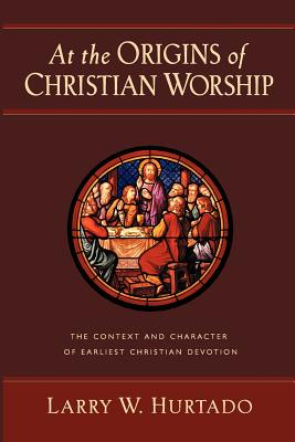 At the Origins of Christian Worship: The Context and Character of Earliest Christian Devotion - Hurtado, Larry W