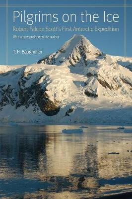 Pilgrims on the Ice: Robert Falcon Scott's First Antarctic Expedition - Baughman, T H