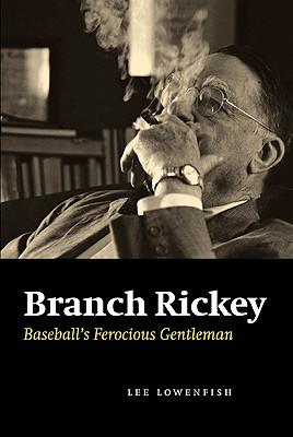 Branch Rickey: Baseball's Ferocious Gentleman - Lowenfish, Lee