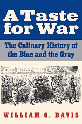 A Taste for War: The Culinary History of the Blue and the Gray - Davis, William C