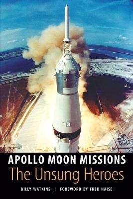 Apollo Moon Missions: The Unsung Heroes - Watkins, Billy, and Haise, Fred (Foreword by)