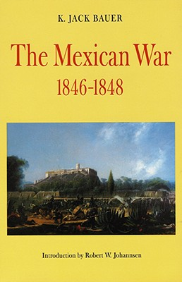 The Mexican War, 1846-1848 - Bauer, K Jack, and Johannsen, Robert Walter (Introduction by)