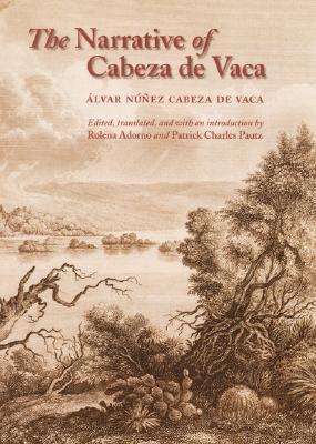 The Narrative of Cabeza de Vaca - de Vaca, Alvar Nunez Cabeza, and Nuunez Cabeza De Vaca, Alvar, and Cabeza de Vaca, Alvar Nunez