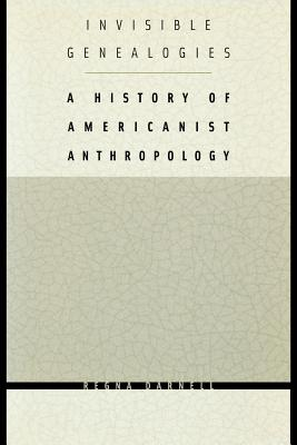 Invisible Genealogies: A History of Americanist Anthropology - Darnell, Regna, Professor