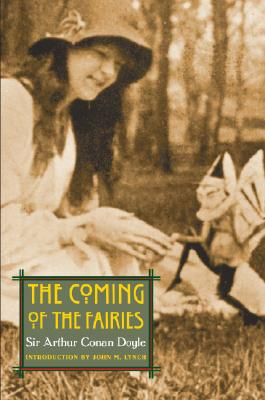 The Coming of the Fairies - Doyle, Arthur Conan, Sir, and Lynch, John M (Introduction by)