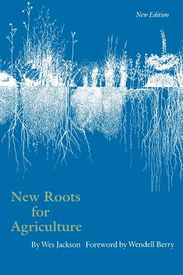 New Roots for Agriculture - Jackson, Wes, and Berry, Wendell (Foreword by)