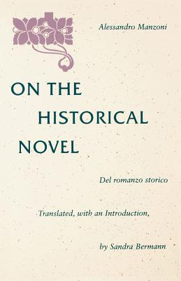 On the Historical Novel - Manzoni, Alessandro, Professor, and Bermann, Sandra (Translated by)