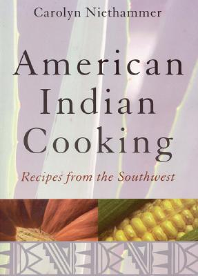 American Indian Cooking: Recipes from the Southwest - Niethammer, Carolyn J, and Woodin, Ann (Foreword by)