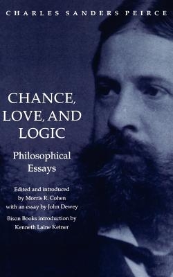 Chance, Love, and Logic - Peirce, Charles S, and Cohen, Morris R (Editor), and Ketner, Kenneth Laine (Introduction by)