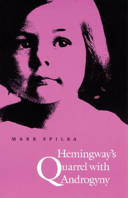 Hemingway's Quarrel with Androgyny - Spilka, Mark