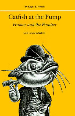 Catfish at the Pump: Humor and the Frontier - Welsch, Roger, and Welsch, Linda K