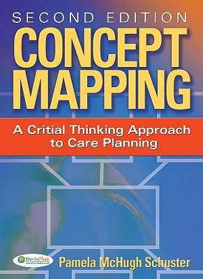 Concept Mapping: A Critical-Thinking Appraoch to Care Planning - Schuster, Pamela McHugh, RN, PhD