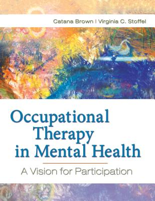 Occupational Therapy in Mental Health: A Vision for Participation - Brown, Cantana (Editor), and Stoffel, Virginia C (Editor), and Munoz, Jaime Phillip (Editor)