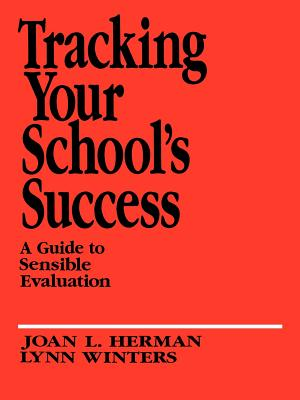 Tracking Your School's Success: A Guide to Sensible Evaluation - Herman, Joan L, Dr., and Winters, Lynn, Dr.