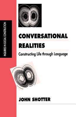 Conversational Realities: Constructing Life Through Language - Shotter, John, Dr.
