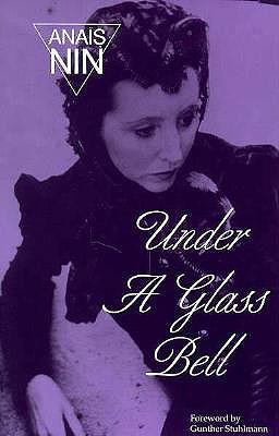 Under Glass Bell - Nin, Anais, and Stuhlmann, Gunther (Foreword by)