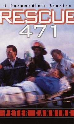 Rescue 471: A Paramedic's Stories - Canning, Peter