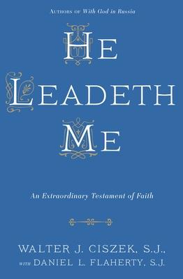 He Leadeth Me - Ciszek, Walter J, and Flaherty, Daniel L