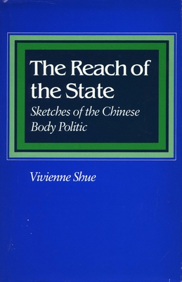 The Reach of the State: Sketches of the Chinese Body Politic - Shue, Vivienne
