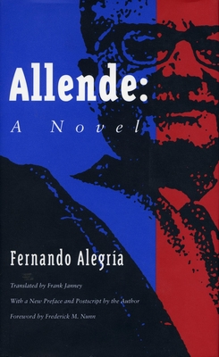 Allende - Alegria, Fernando, and Janney, Frank (Translated by), and Nunn, Frederick M (Foreword by)